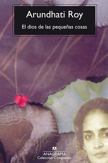 EL DIOS DE LAS PEQUEÑAS COSAS. ROY, ARUNDHATI