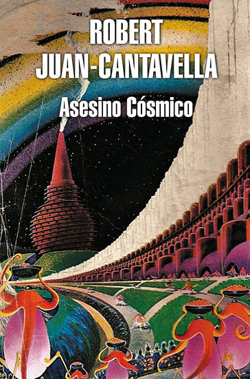 ASESINO CÓSMICO. JUAN-CANTAVELLA, ROBERT