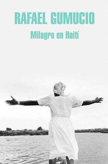 MILAGRO EN HAITÍ. GUMUCIO, RAFAEL