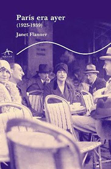 PARÍS ERA AYER (1925-1939). FLANNER, JANET