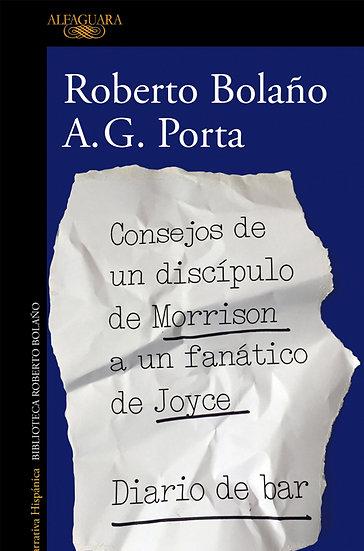 CONSEJOS DE UN DISCÍPULO DE MORRISON A UN FANÁTICO DE JOYCE. BOLAÑO, ROBERTO