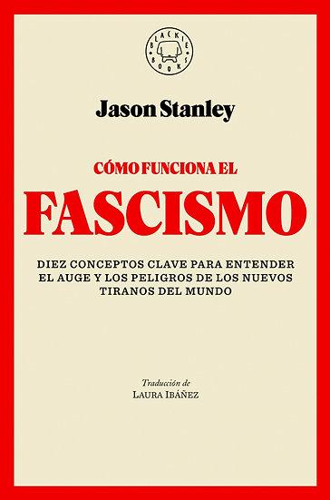 CÓMO FUNCIONA EL FASCISMO. STANLEY, JASON