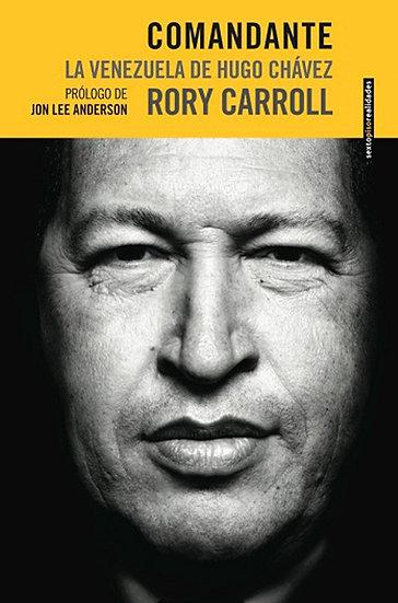 COMANDANTE: LA VENEZUELA DE HUGO CHÁVEZ. CARROLL, RORY
