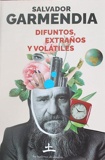 DIFUNTOS, EXTRAÑOS Y VOLÁTILES. GARMENDIA, SALVADOR