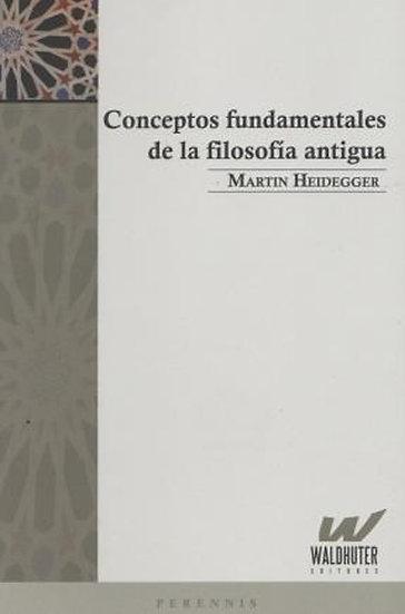 CONCEPTOS FUNDAMENTALES DE LA FILOSOFÍA ANTIGUA. HEIDEGGER, MARTIN