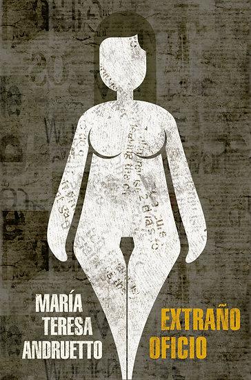 EXTRAÑO OFICIO. ANDRUETTO, MARÍA TERESA