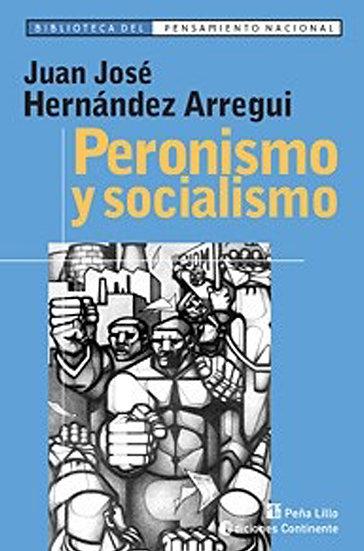 PERONISMO Y SOCIALISMO. HERNÁNDEZ ARREGUI, JUAN JOSÉ