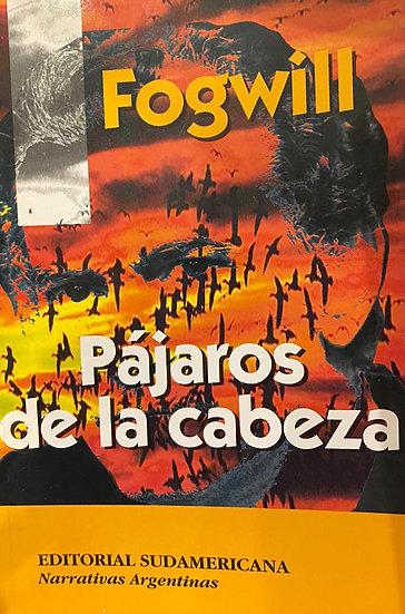 PÁJAROS DE LA CABEZA. FOGWILL, RODOLFO