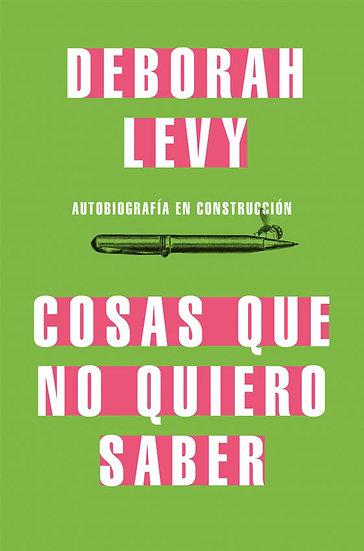 COSAS QUE NO QUIERO SABER. LEVY, DEBORAH