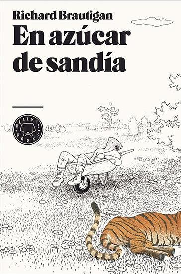 EN AZÚCAR DE SANDÍA. BRAUTIGAN, RICHARD