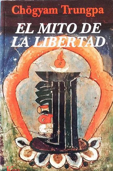 EL MITO DE LA LIBERTAD. TRUNGPA, C.