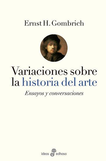 VARIACIONES SOBRE LA HISTORIA DEL ARTE. GOMBRICH, ERNST H.