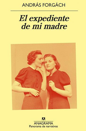 EL EXPEDIENTE DE MI MADRE. FORGÁCH, ANDRÁS