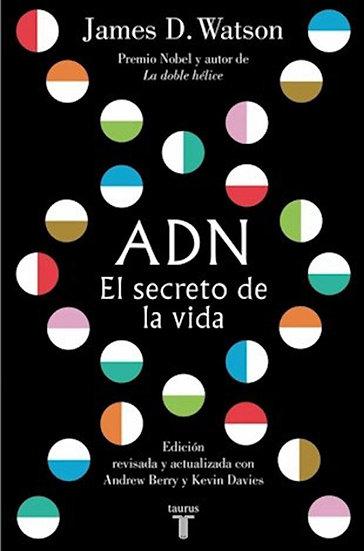 ADN: EL SECRETO DE LA VIDA. WATSON, JAMES D.