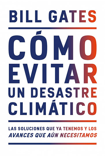 CÓMO EVITAR UN DESASTRE CLIMÁTICO. GATES, BILL