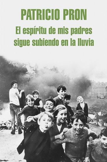 EL ESPÍRITU DE MIS PADRES SIGUE SUBIENDO EN LA LLUVIA. PRON, PATRICIO