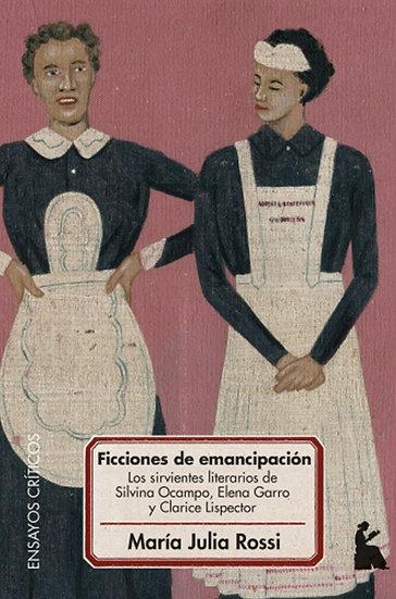 FICCIONES DE EMANCIPACIÓN. ROSSI, MARÍA JULIA