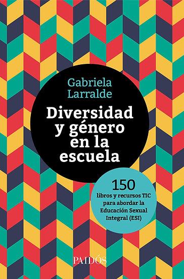 DIVERSIDAD Y GÉNERO EN LA ESCUELA. LARRALDE, GABRIELA