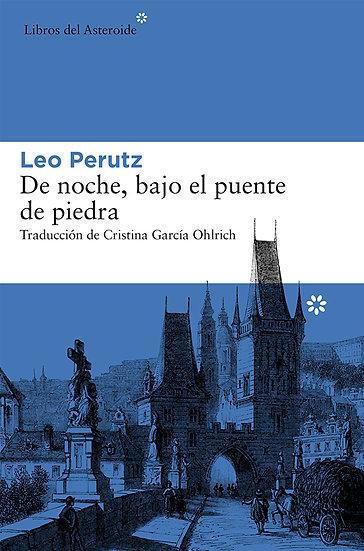 DE NOCHE, BAJO EL PUENTE DE PIEDRA. PERUTZ, LEO