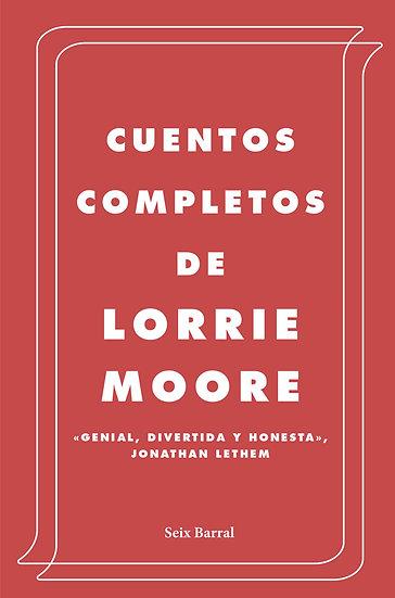 CUENTOS COMPLETOS. MOORE, LORRIE