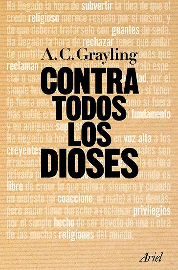 CONTRA TODOS LOS DIOSES. GRAYLING, A.C.