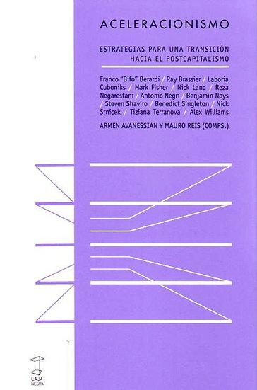 ACELERACIONISMO. AVANESSIAN, ARMEN - REIS, MAURO (COMPS.)