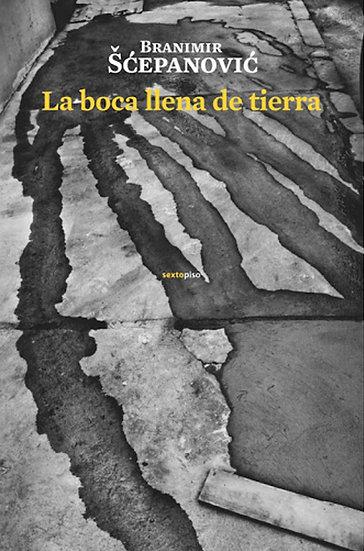 LA BOCA LLENA DE TIERRA. SCEPANOVIC, BRANIMIR