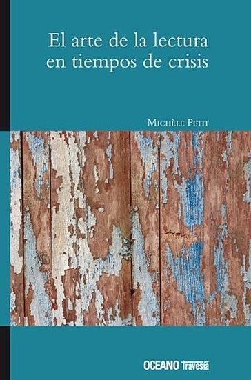 EL ARTE DE LA LECTURA EN TIEMPOS DE CRISIS. PETIT, MICHELE