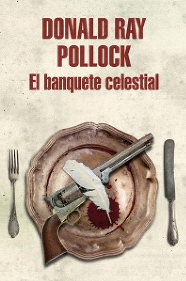 EL BANQUETE CELESTIAL. POLLOCK, DONALD RAY