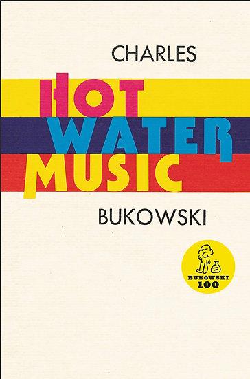 HOT WATER MUSIC. BUKOWSKI, CHARLES