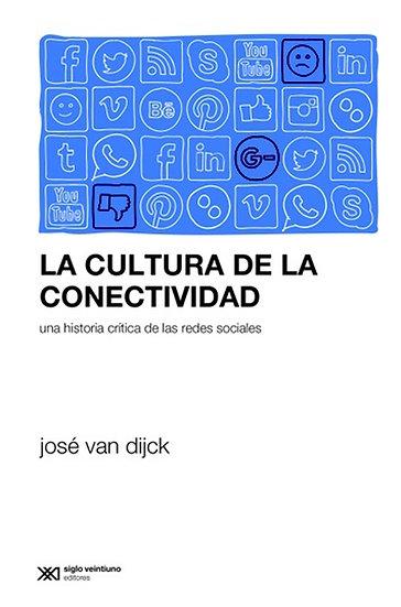 LA CULTURA DE LA CONECTIVIDAD. VAN DIJCK, JOSÉ