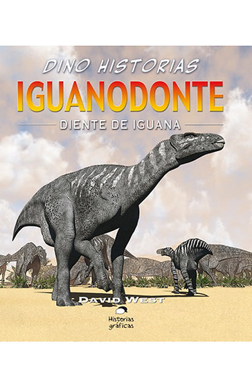 DINO HISTORIAS: IGUANODONTE. WEST, DAVID