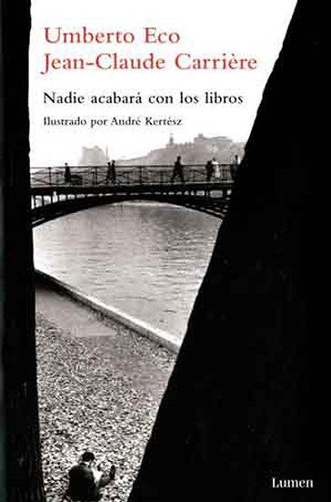 NADIE ACABARÁ CON LOS LIBROS. ECO, UMBERTO - CARRIÉRE, JEAN-CLAUDE