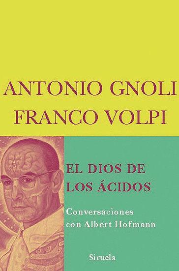 EL DIOS DE LOS ÁCIDOS: CONVERSACIONES CON ALBERT HOFMANN. GNOLI, A. - VOLPI, F.