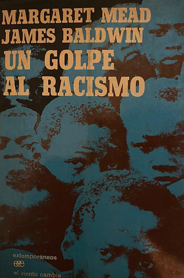 UN GOLPE AL RACISMO. MEAD, MARGARET - BALDWIN, JAMES