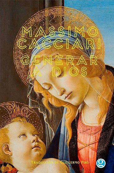 GENERAR A DIOS. CACCIARI, MASSIMO