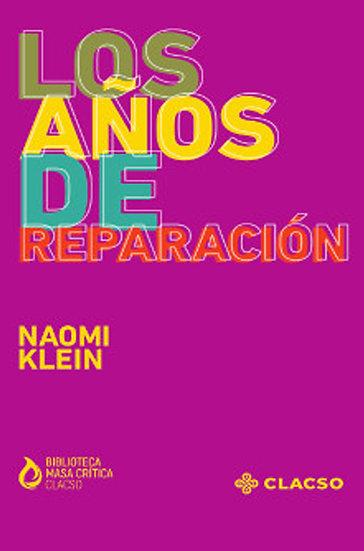 LOS AÑOS DE REPARACIÓN. KLEIN, NAOMI