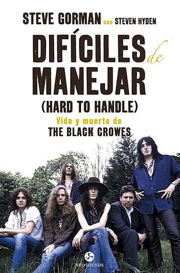 DIFÍCILES DE MANEJAR: VIDA Y MUERTE DE THE BLACK CROWES. GORMAN, S. - HYDEN, S.