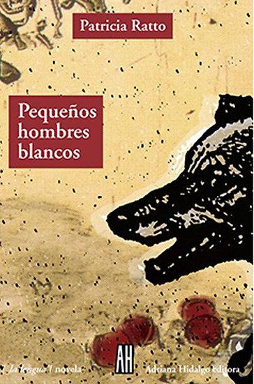 PEQUEÑOS HOMBRES BLANCOS. RATTO, PATRICIA