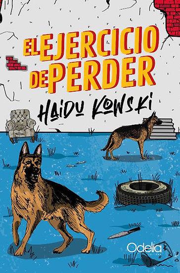 EL EJERCICIO DE PERDER. KOWSKI, HAIDU