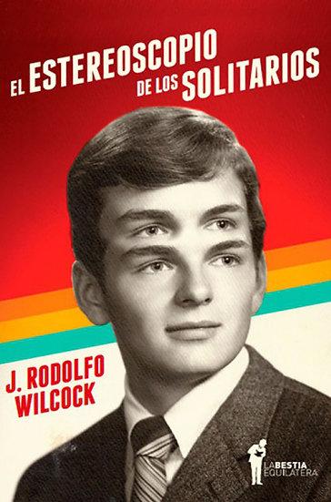 EL ESTEREOSCOPIO DE LOS SOLITARIOS. WILCOCK, J. RODOLFO