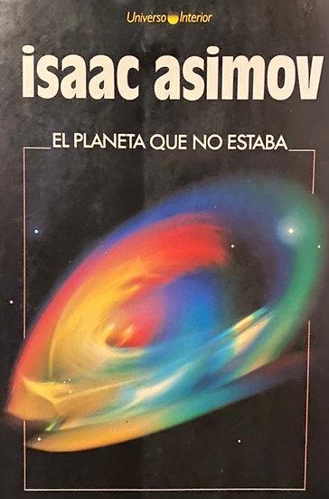 EL PLANETA QUE NO ESTABA. ASIMOV, ISAAC