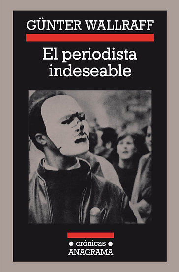 EL PERIODISTA INDESEABLE. WALLRAFF, GÜNTER