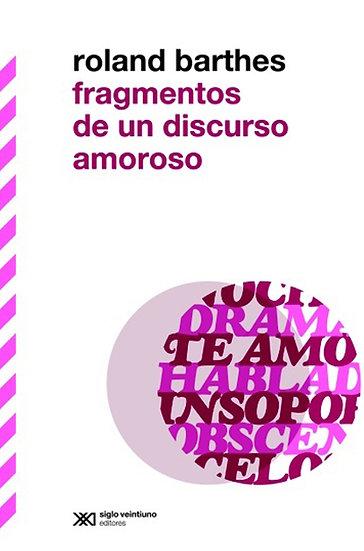 FRAGMENTOS DE UN DISCURSO AMOROSO. BARTHES, ROLAND