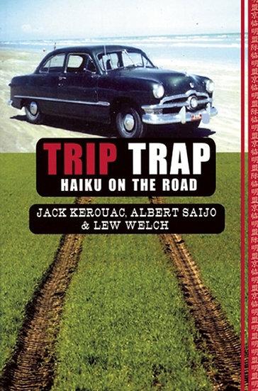 TRIP TRAP: HAIKU ON THE ROAD. KEROUAC, J. - SAIJO, A. - WELCH, L.