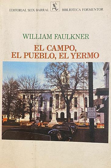 EL CAMPO, EL PUEBLO, EL YERMO. FAULKNER, WILLIAM