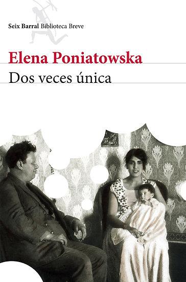 DOS VECES ÚNICA. PONIATOWSKA, ELENA