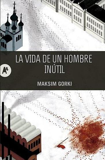 LA VIDA DE UN HOMBRE INÚTIL. GORKI, MAKSIM