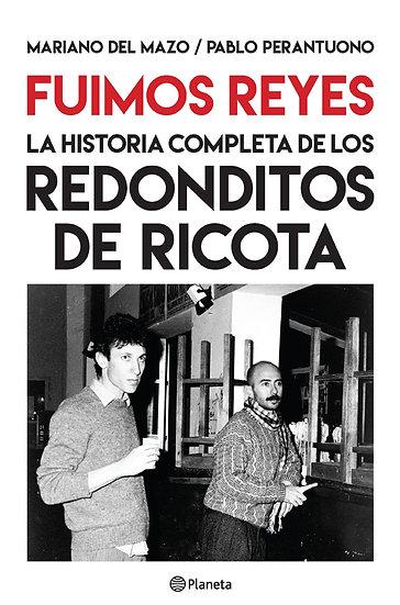 FUIMOS REYES: LA HISTORIA COMPLETA DE LOS REDONDITOS DE RICOTA. DEL MAZO, M.