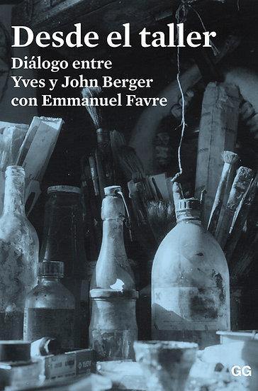 DESDE EL TALLER. BERGER, JOHN - BERGER, YVES - FAVRE, EMMANUEL